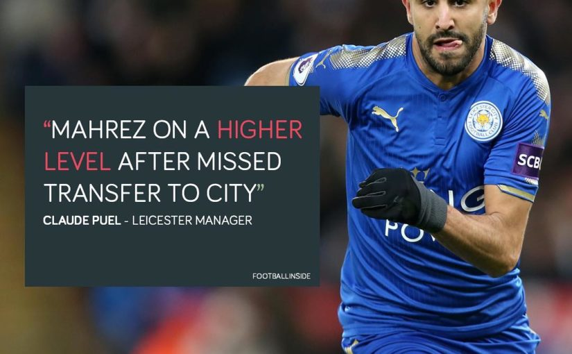 Claude Puel ผู้จัดการของ Leicester เชื่อ Riyad Mahrez อาจถึงระดับที่สูงขึ้น …